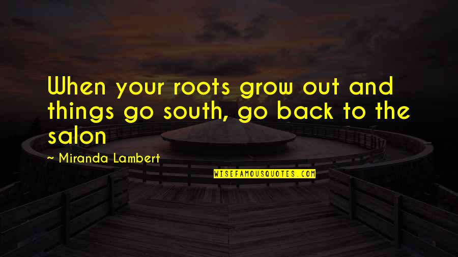 Salon Quotes By Miranda Lambert: When your roots grow out and things go