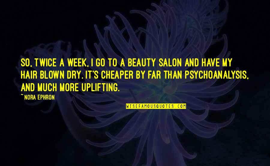 Salon Quotes By Nora Ephron: So, twice a week, I go to a