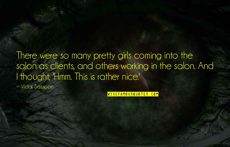Salon Quotes By Vidal Sassoon: There were so many pretty girls coming into