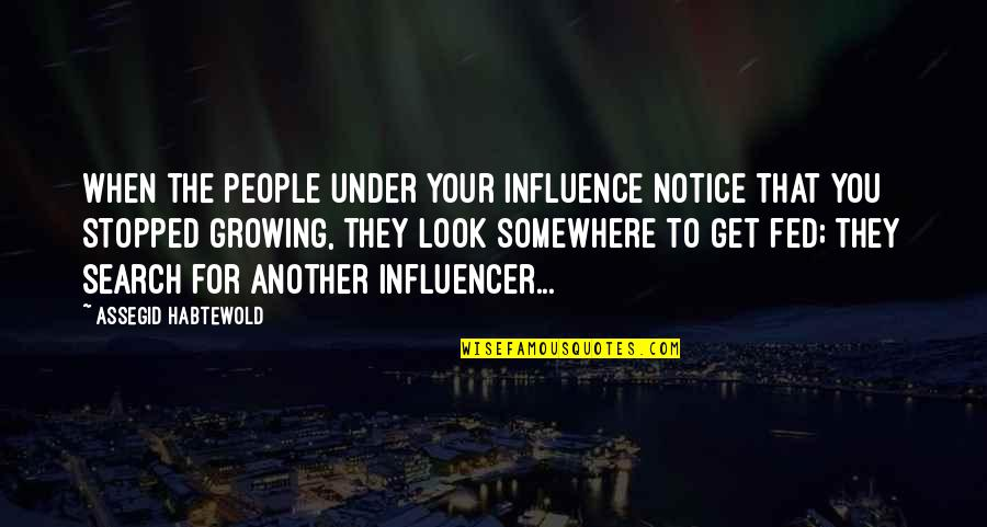 Salpetriere Quotes By Assegid Habtewold: When the people under your influence notice that