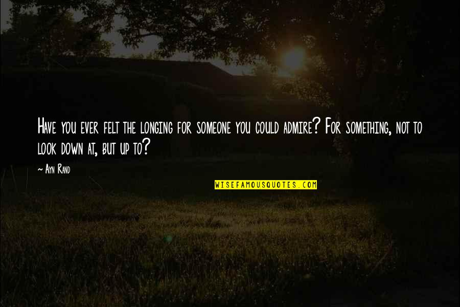 Salpetriere Quotes By Ayn Rand: Have you ever felt the longing for someone