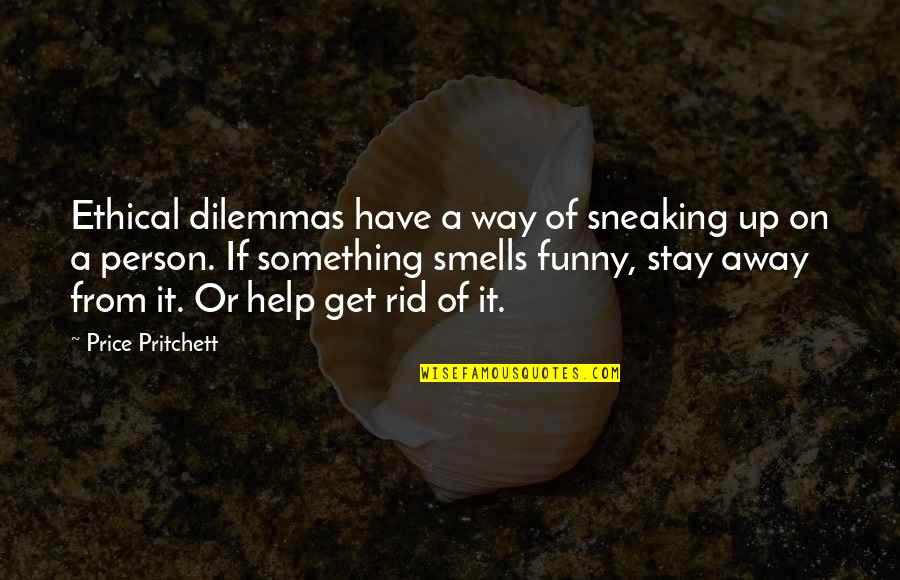 Salpetriere Quotes By Price Pritchett: Ethical dilemmas have a way of sneaking up