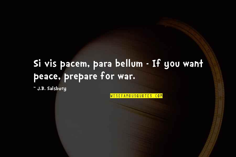 Salsbury Quotes By J.B. Salsbury: Si vis pacem, para bellum - If you
