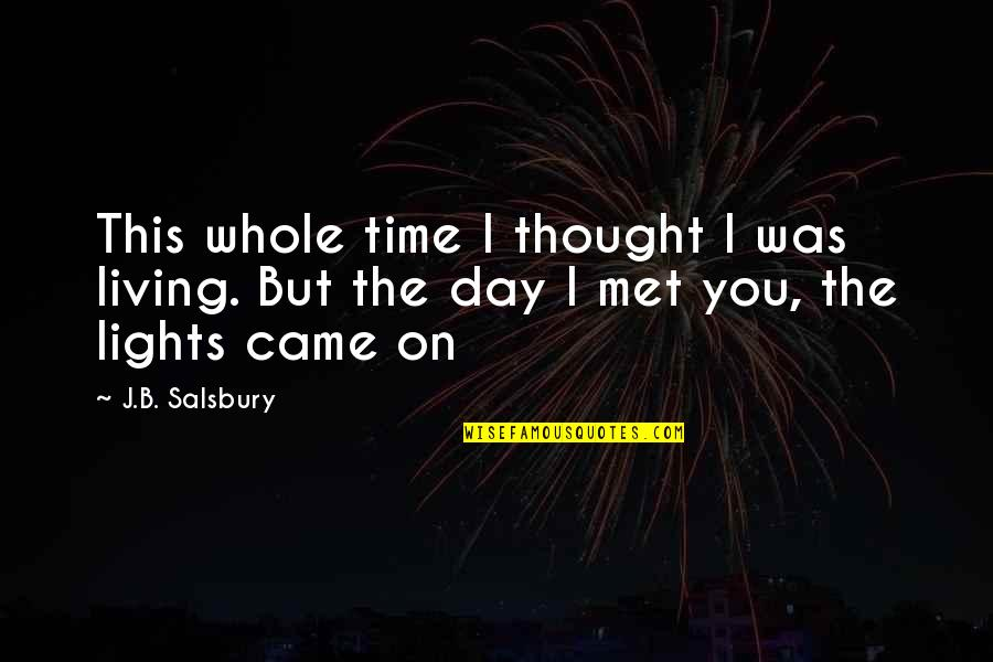 Salsbury Quotes By J.B. Salsbury: This whole time I thought I was living.