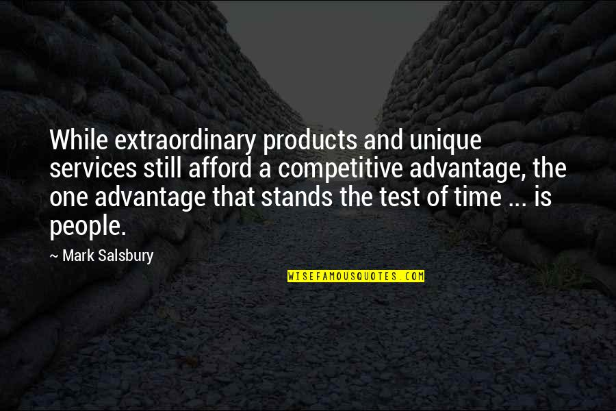 Salsbury Quotes By Mark Salsbury: While extraordinary products and unique services still afford