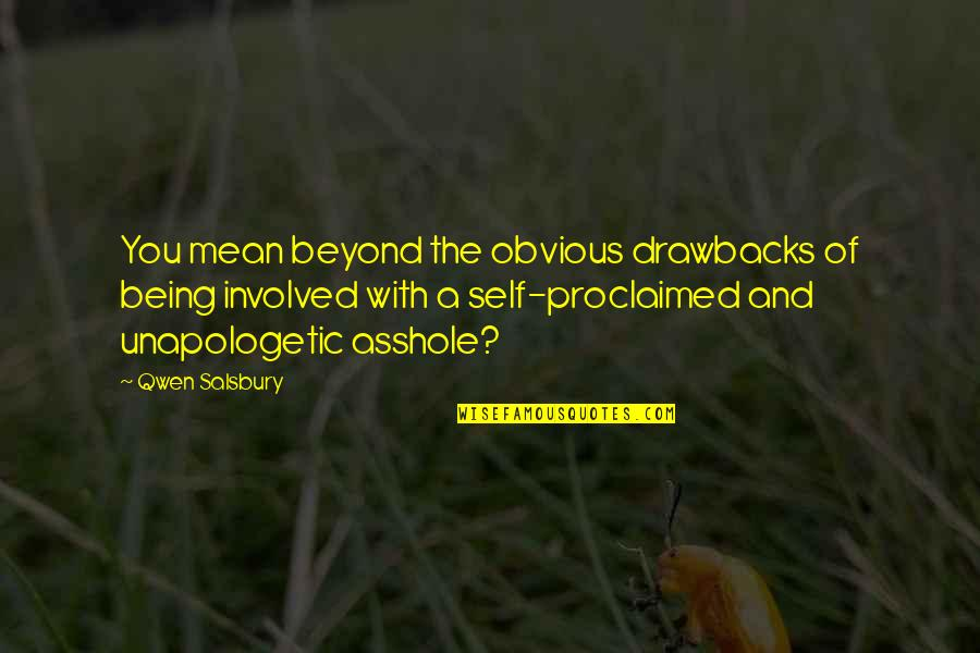 Salsbury Quotes By Qwen Salsbury: You mean beyond the obvious drawbacks of being
