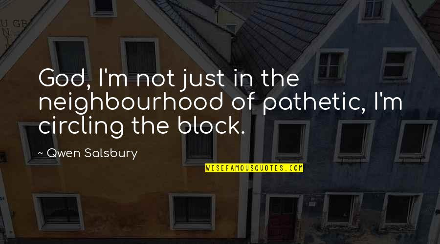 Salsbury Quotes By Qwen Salsbury: God, I'm not just in the neighbourhood of