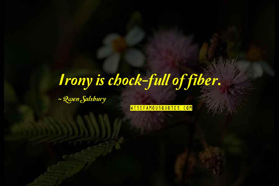 Salsbury Quotes By Qwen Salsbury: Irony is chock-full of fiber.