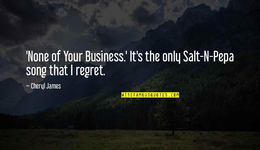 Salt N Pepa None Of Your Business Quotes By Cheryl James: 'None of Your Business.' It's the only Salt-N-Pepa