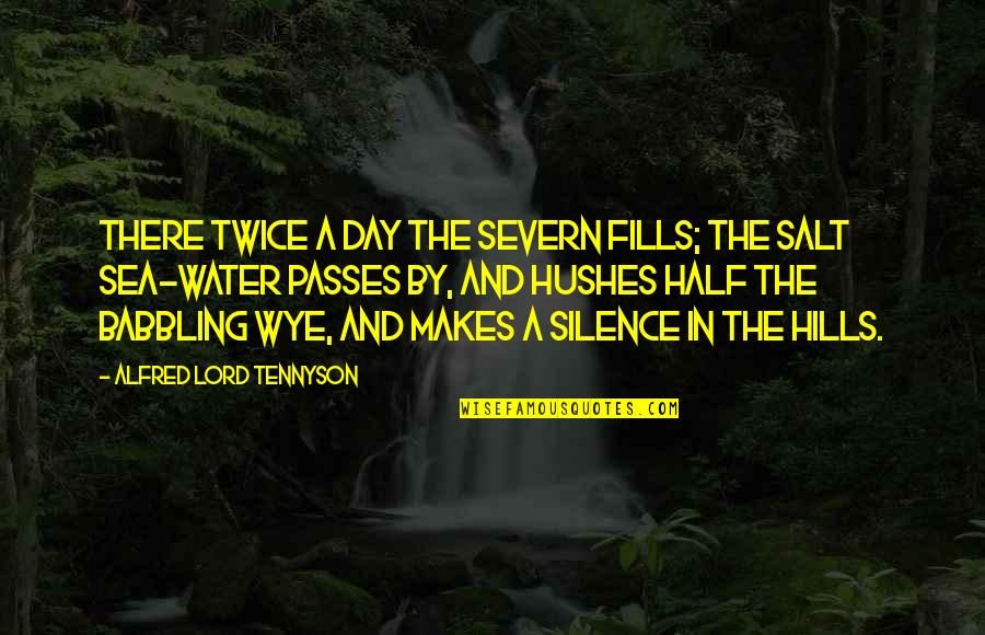 Salt Water Quotes By Alfred Lord Tennyson: There twice a day the Severn fills; The