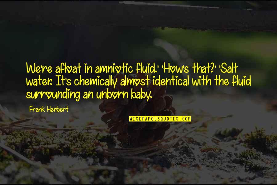 Salt Water Quotes By Frank Herbert: We're afloat in amniotic fluid.' 'How's that?' 'Salt