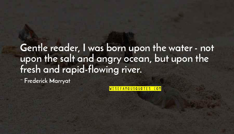 Salt Water Quotes By Frederick Marryat: Gentle reader, I was born upon the water