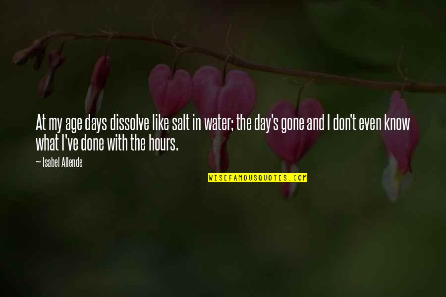 Salt Water Quotes By Isabel Allende: At my age days dissolve like salt in