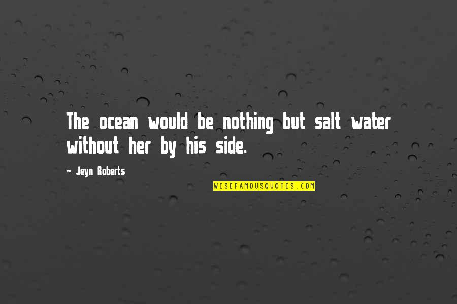 Salt Water Quotes By Jeyn Roberts: The ocean would be nothing but salt water