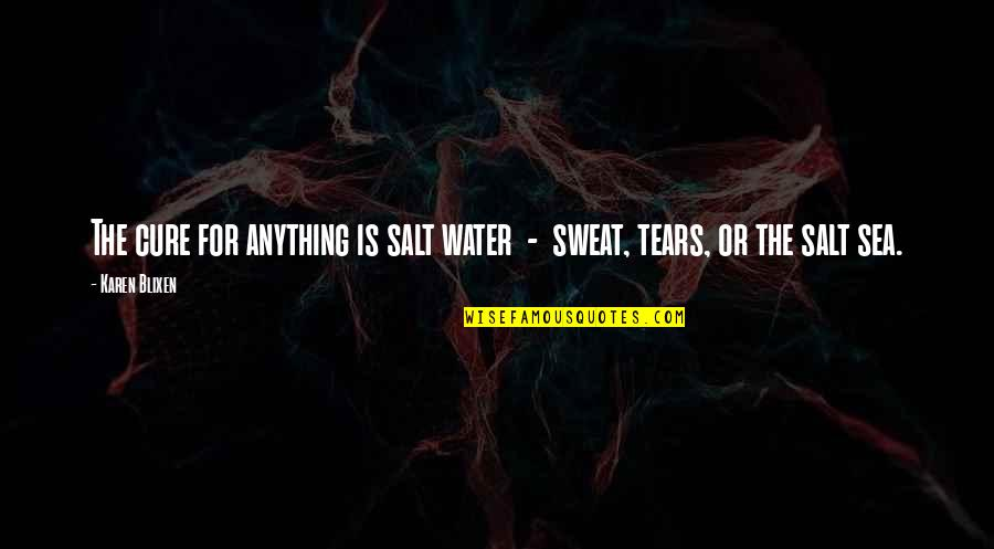 Salt Water Quotes By Karen Blixen: The cure for anything is salt water -