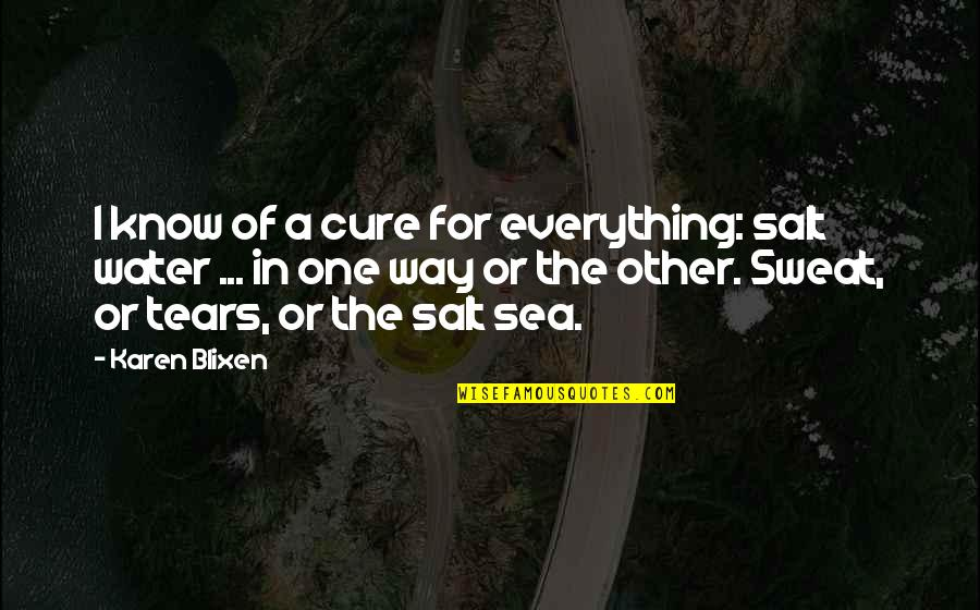 Salt Water Quotes By Karen Blixen: I know of a cure for everything: salt