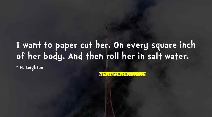 Salt Water Quotes By M. Leighton: I want to paper cut her. On every