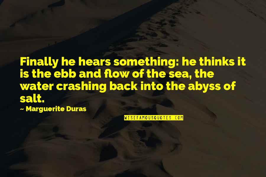 Salt Water Quotes By Marguerite Duras: Finally he hears something: he thinks it is