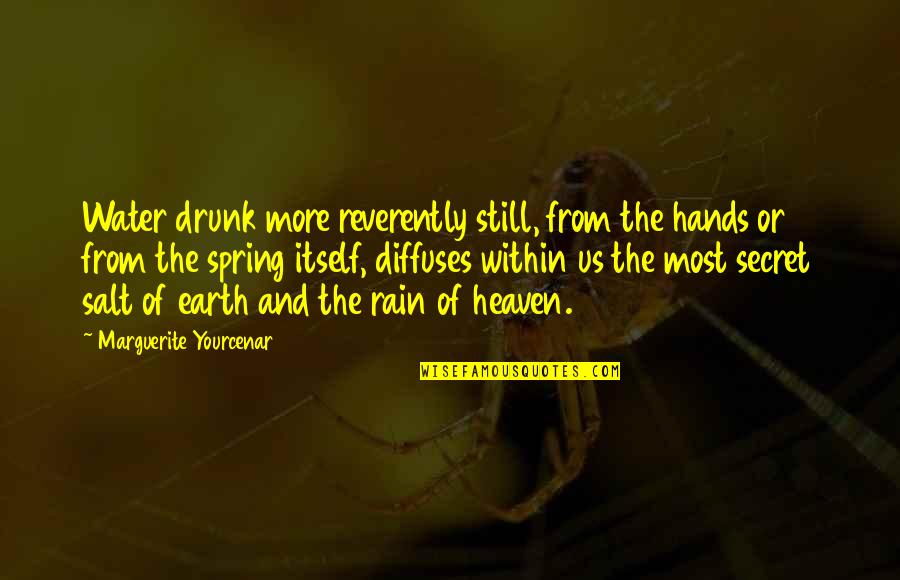 Salt Water Quotes By Marguerite Yourcenar: Water drunk more reverently still, from the hands