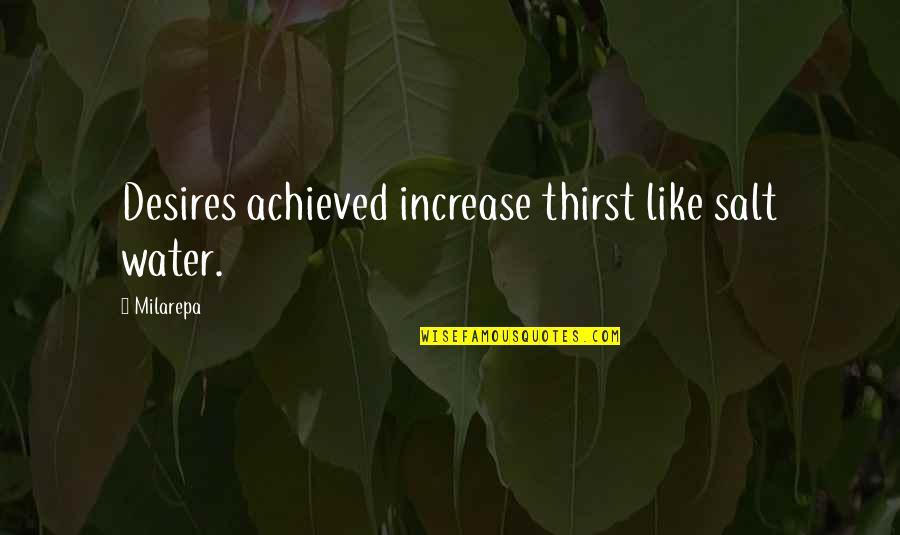 Salt Water Quotes By Milarepa: Desires achieved increase thirst like salt water.