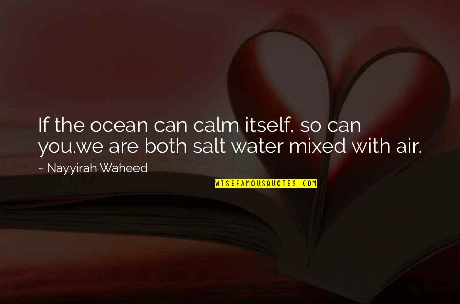 Salt Water Quotes By Nayyirah Waheed: If the ocean can calm itself, so can