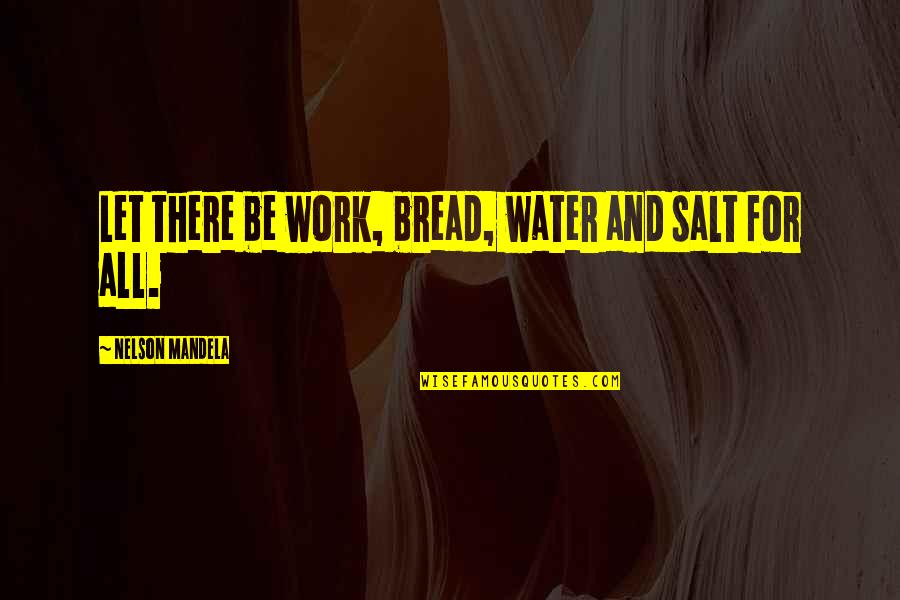 Salt Water Quotes By Nelson Mandela: Let there be work, bread, water and salt