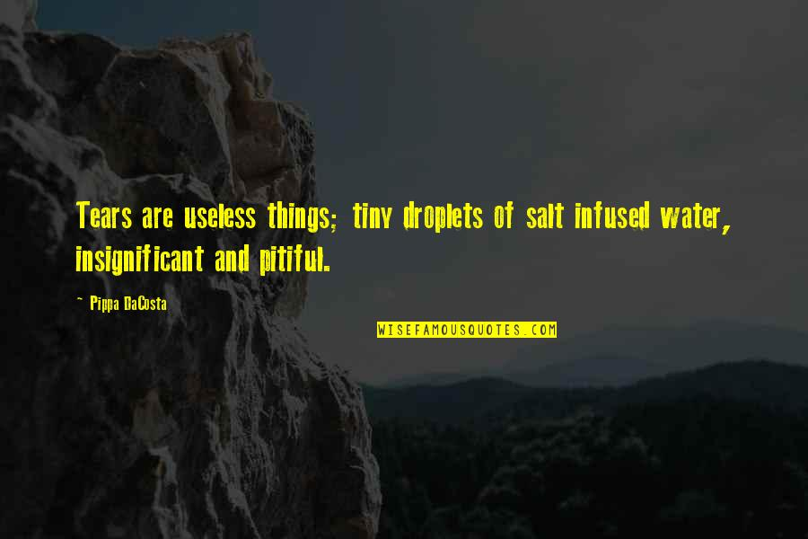 Salt Water Quotes By Pippa DaCosta: Tears are useless things; tiny droplets of salt