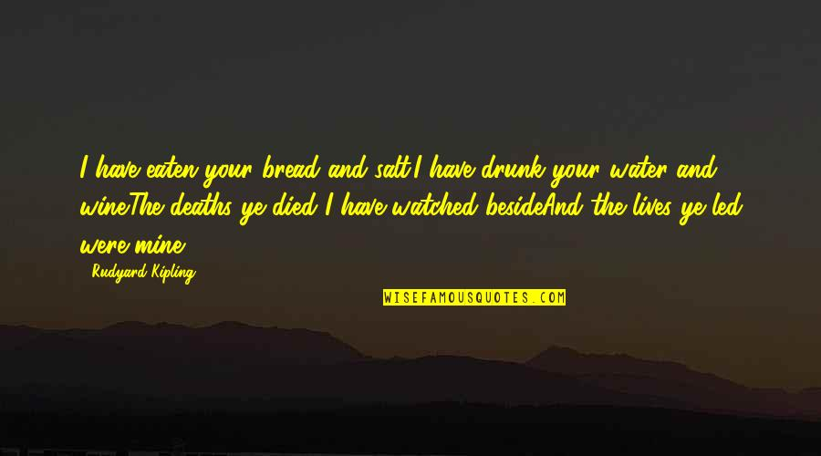 Salt Water Quotes By Rudyard Kipling: I have eaten your bread and salt.I have