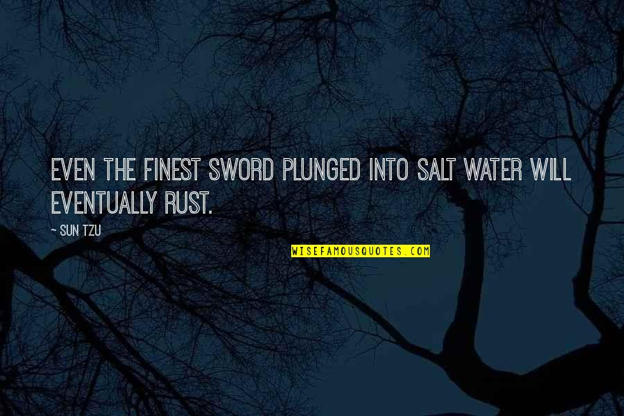Salt Water Quotes By Sun Tzu: Even the finest sword plunged into salt water