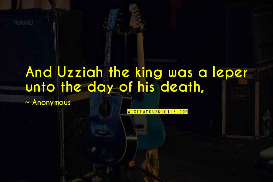 Salute Your Shorts Quotes By Anonymous: And Uzziah the king was a leper unto