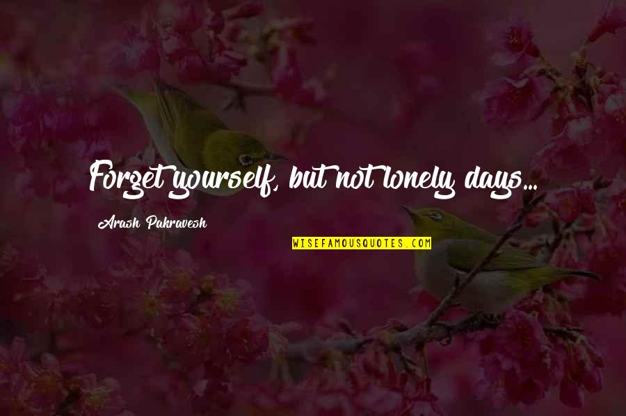 Salute Your Shorts Quotes By Arash Pakravesh: Forget yourself, but not lonely days...