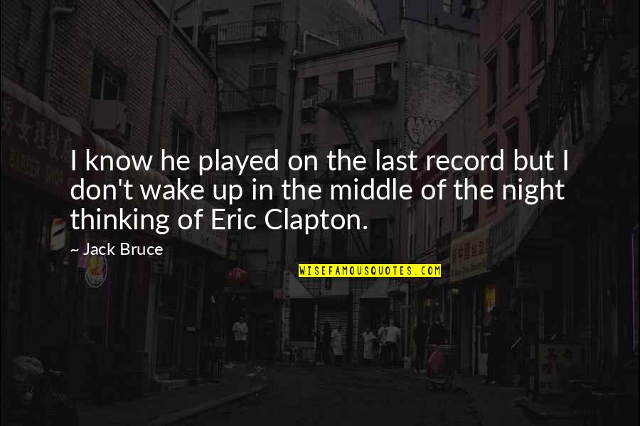 Salute Your Shorts Quotes By Jack Bruce: I know he played on the last record