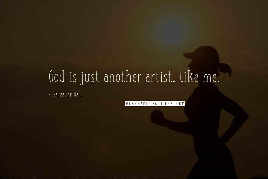 Salvador Dali quotes: God is just another artist, like me.