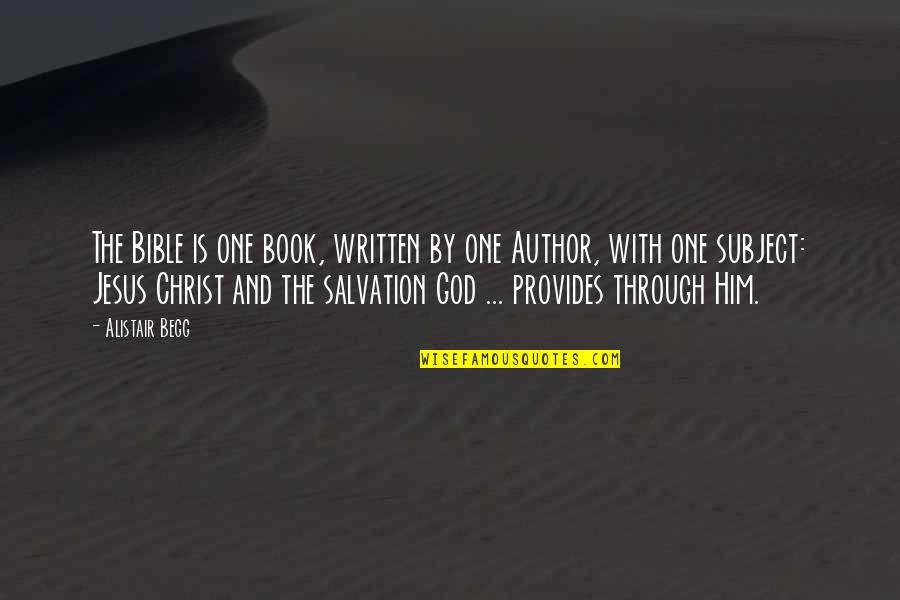 Salvation From The Bible Quotes By Alistair Begg: The Bible is one book, written by one