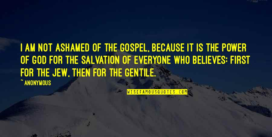 Salvation From The Bible Quotes By Anonymous: I am not ashamed of the gospel, because