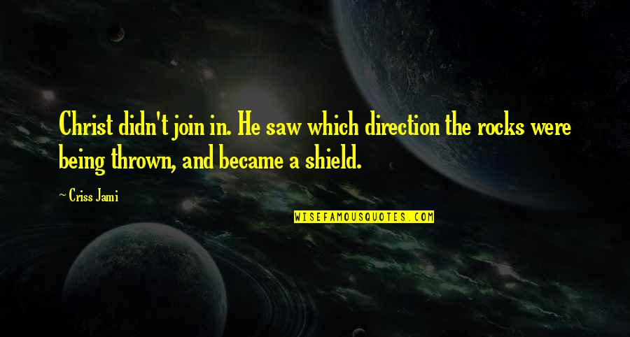 Salvation From The Bible Quotes By Criss Jami: Christ didn't join in. He saw which direction