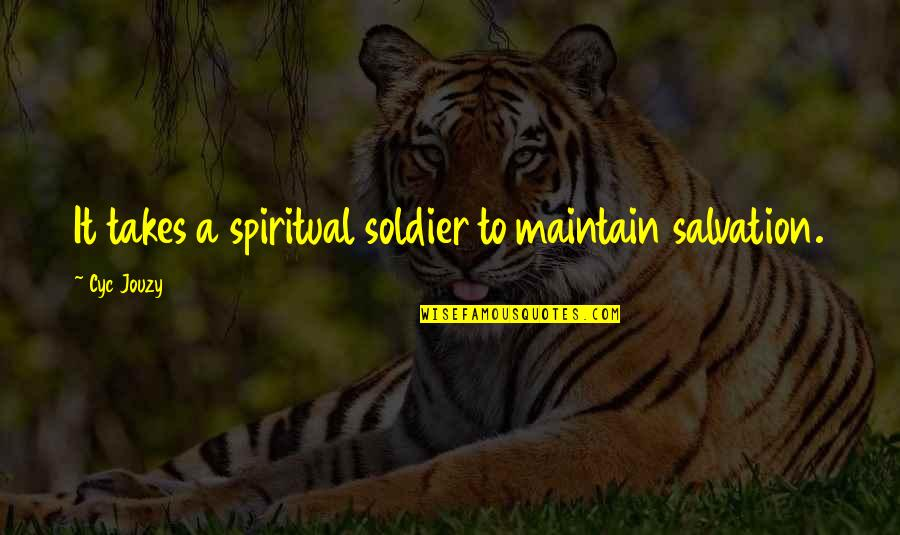 Salvation From The Bible Quotes By Cyc Jouzy: It takes a spiritual soldier to maintain salvation.