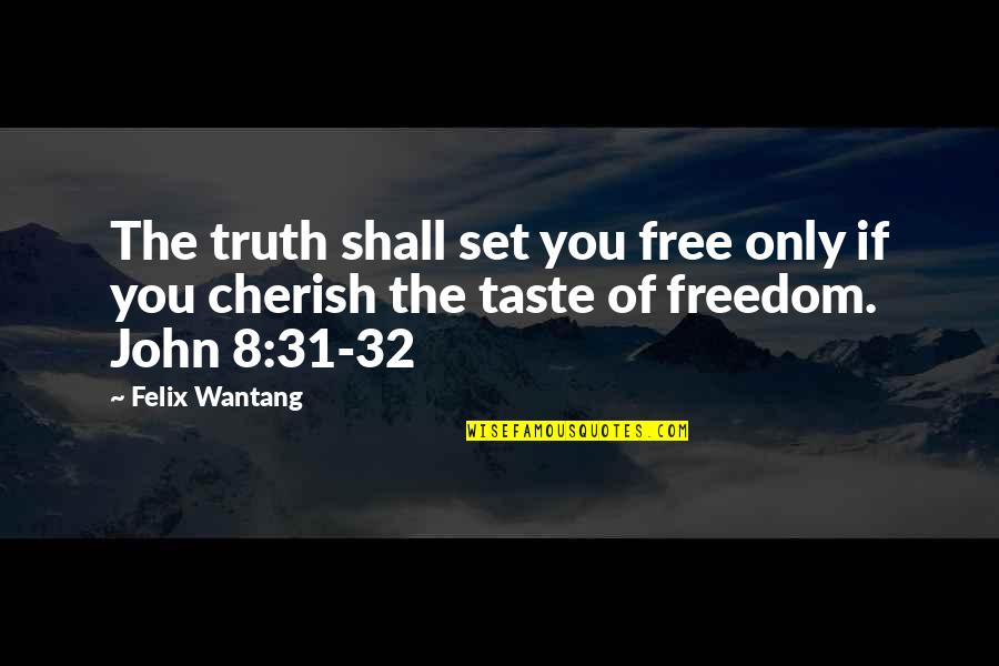 Salvation From The Bible Quotes By Felix Wantang: The truth shall set you free only if