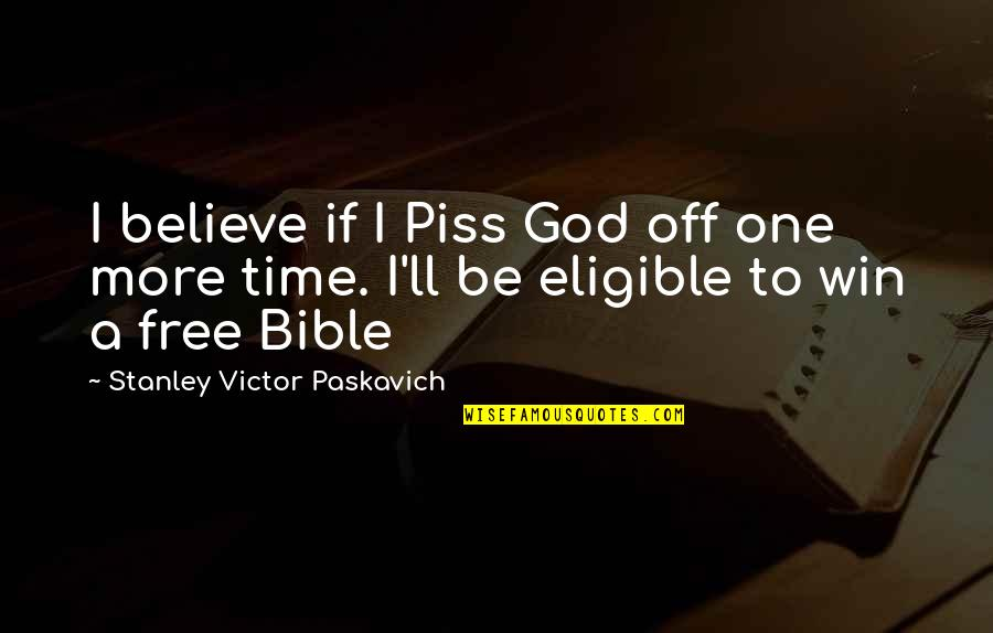 Salvation From The Bible Quotes By Stanley Victor Paskavich: I believe if I Piss God off one