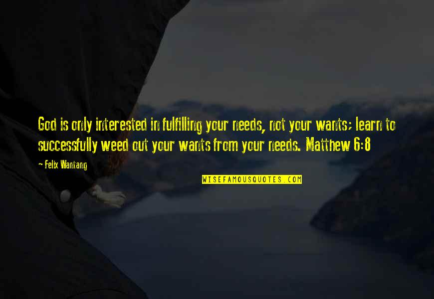 Salvation In Jesus Quotes By Felix Wantang: God is only interested in fulfilling your needs,