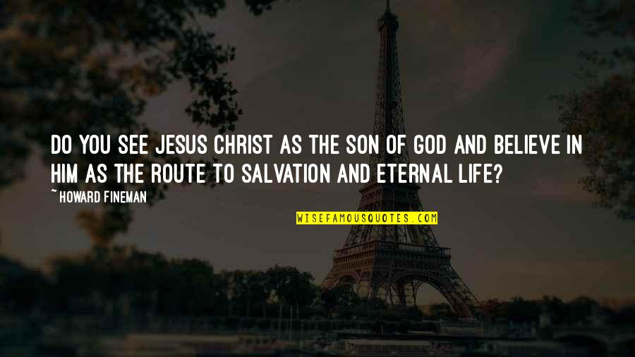 Salvation In Jesus Quotes By Howard Fineman: Do you see Jesus Christ as the son