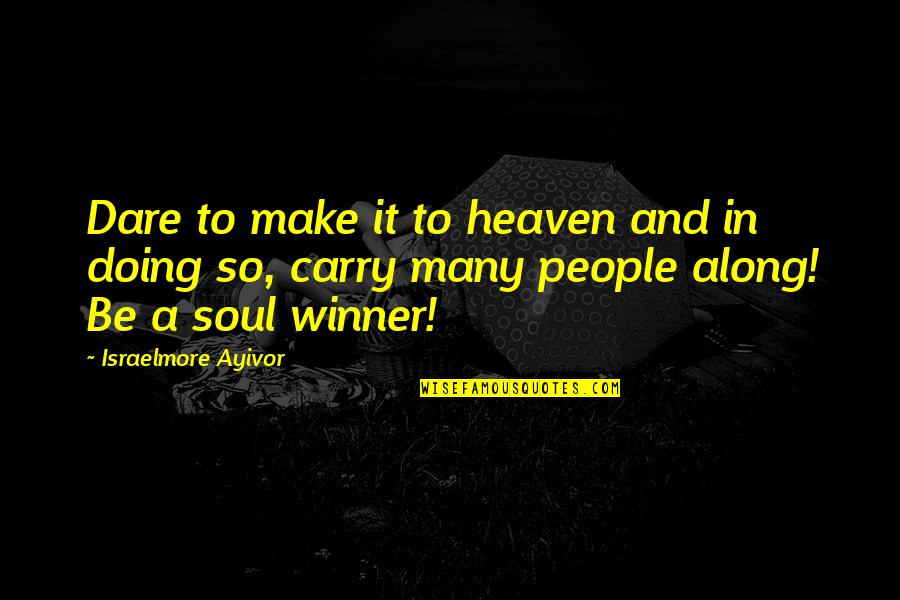 Salvation In Jesus Quotes By Israelmore Ayivor: Dare to make it to heaven and in