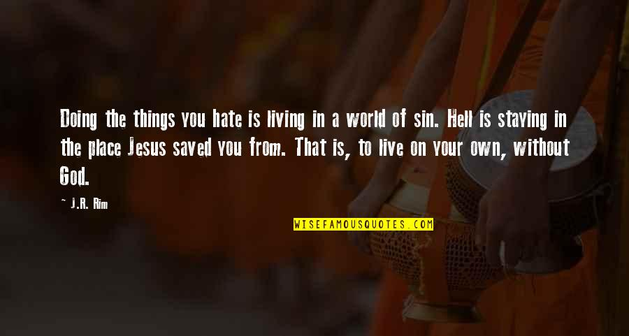 Salvation In Jesus Quotes By J.R. Rim: Doing the things you hate is living in