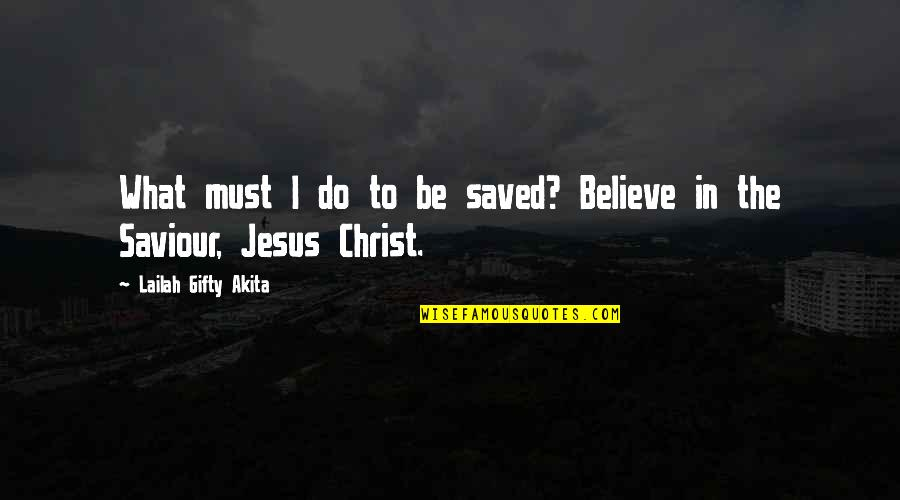Salvation In Jesus Quotes By Lailah Gifty Akita: What must I do to be saved? Believe