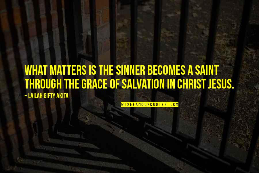 Salvation In Jesus Quotes By Lailah Gifty Akita: What matters is the sinner becomes a saint