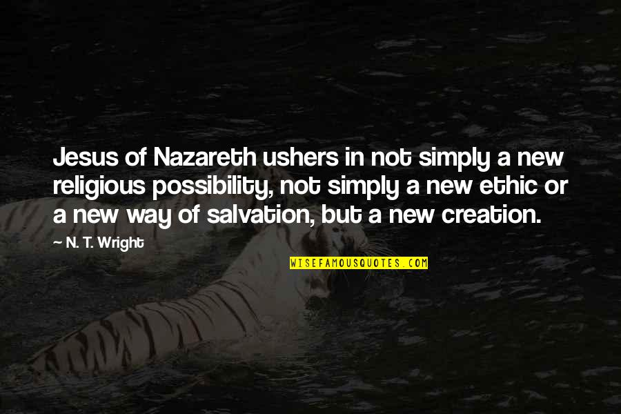 Salvation In Jesus Quotes By N. T. Wright: Jesus of Nazareth ushers in not simply a