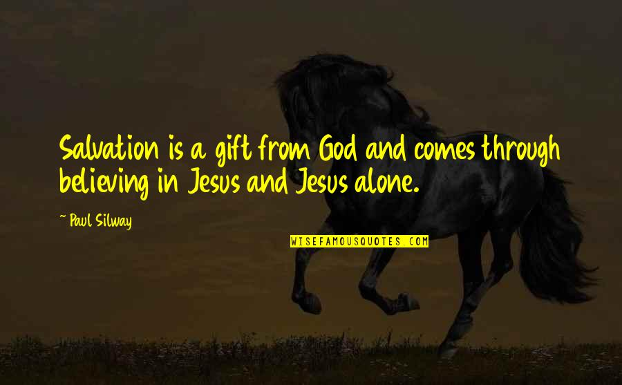 Salvation In Jesus Quotes By Paul Silway: Salvation is a gift from God and comes