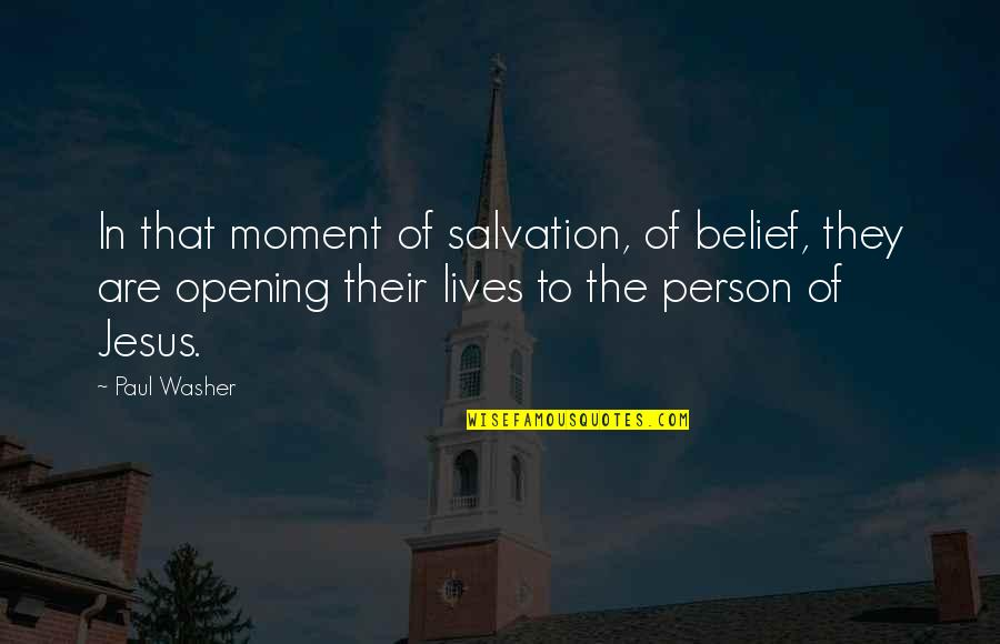 Salvation In Jesus Quotes By Paul Washer: In that moment of salvation, of belief, they
