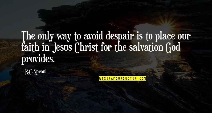 Salvation In Jesus Quotes By R.C. Sproul: The only way to avoid despair is to