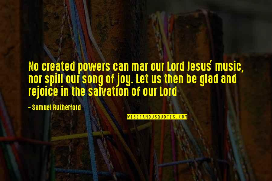 Salvation In Jesus Quotes By Samuel Rutherford: No created powers can mar our Lord Jesus'